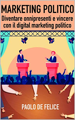 Marketing Politico: Diventare onnipresenti e vincere con il digital marketing politico