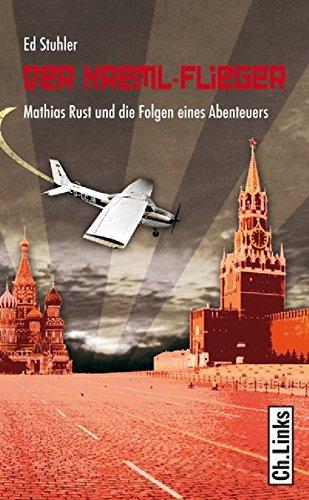 Der Kreml-Flieger: Mathias Rust und die Folgen eines Abenteuers