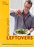 River Cottage Love Your Leftovers: Recipes for the resourceful cook (English Edition)