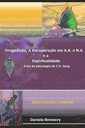 Drogadição, a Recuperação em A.A. e N.A. e a Espiritualidade.: - à luz da psicologia de C.G. Jung
