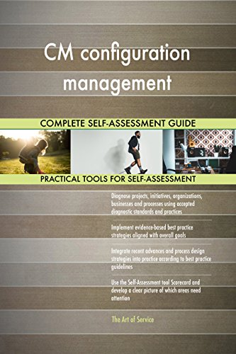 CM configuration management All-Inclusive Self-Assessment - More than 690 Success Criteria, Instant Visual Insights, Comprehensive Spreadsheet Dashboard, Auto-Prioritized for Quick Results