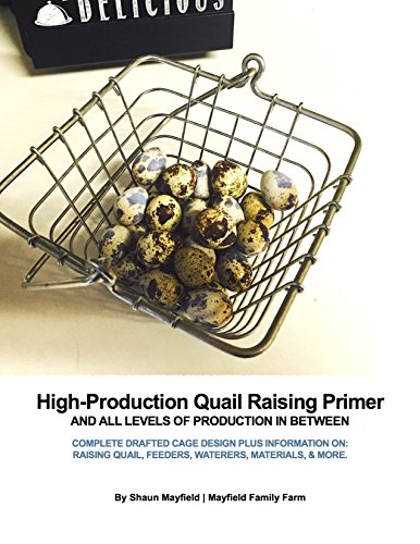 High-Production Backyard Quail Raising Primer: Complete drafted designs for building cages, feeders, waterers, & brooders plus information on raising quail, hatching eggs, creating revenue, & more! by [Shaun Mayfield]