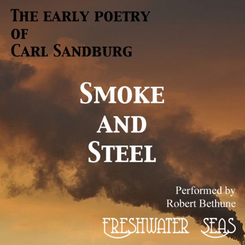 The Early Poetry of Carl Sandburg: Smoke and Steel cover art