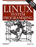 Linux System Programming: Talking Directly to the Kernel and C Library (English Edition)