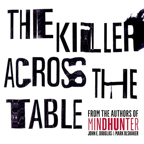 The Killer Across the Table                   By:                                                                                                                                 John E. Douglas,                                                                                        Mark Olshaker                               Narrated by:                                                                                                                                 Jonathan Groff                      Length: 7 hrs and 40 mins     Not rated yet     Overall 0.0