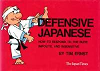 Defensive Japanese: How to Respond to the Rude, Impolite and Insensitive