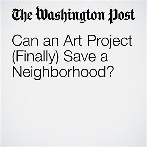 Can an Art Project (Finally) Save a Neighborhood? audiobook cover art
