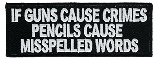 If Guns Cause Crimes Pencils Cause Misspelled Words 4 Inch Patch IVANP3371 F1D7NJC
