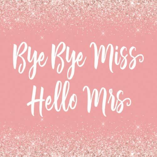 Bye Bye Miss Hello Mrs: Polterabend Jungesellinnenabschied Gästebuch / Partyalbum zum Eintragen von...