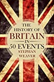 The History of Britain in 50 Events (Timeline History in 50 Events Book 1)
