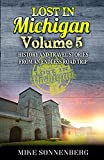 Lost In Michigan Volume 5: History And Travel Stories From An Endless Road Trip