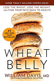 Wheat Belly: Lose the Wheat, Lose the Weight, and Find Your Path Back to Health by [William Davis]