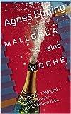 M A L L O R C A eine W O C H E: Mallorca - 1 Woche - Wasser-Sonne-Strand-Leben life... (German Edition)
