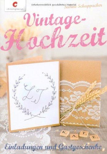 Vintage-Hochzeit: Einladungen & Gastgeschenke von Sabine Schappacher (1. Januar 2014) Broschiert