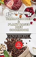 Bariatric Diet and Plant Based Diet Cookbook - Lunch Recipes: Healthy Food Source