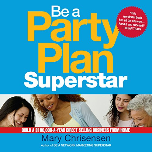 Be a Party Plan Superstar     Build a $100,000-a-Year Direct Selling Business from Home              By:                                                                                                                                 Mary Christensen                               Narrated by:                                                                                                                                 Lesley Parkin                      Length: 6 hrs and 32 mins     2 ratings     Overall 5.0
