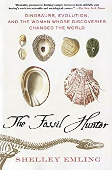 The Fossil Hunter: Dinosaurs, Evolution, and the Woman Whose Discoveries Changed the World (MacSci) by [Shelley Emling]