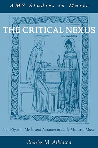 The Critical Nexus: Tone-System, Mode, and Notation in Early Medieval Music (AMS Studies in Music)