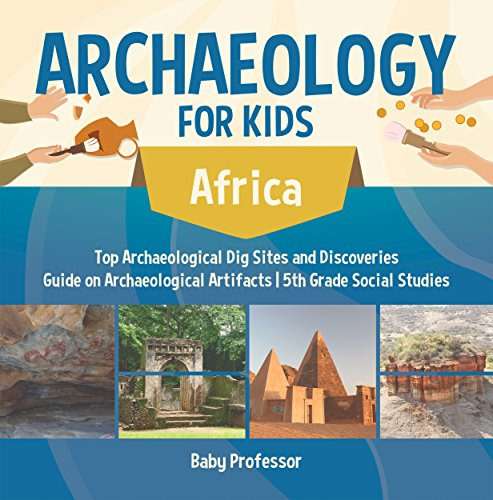 Archaeology for Kids - Africa - Top Archaeological Dig Sites and Discoveries | Guide on Archaeological Artifacts | 5th Grade Social Studies (English Edition)