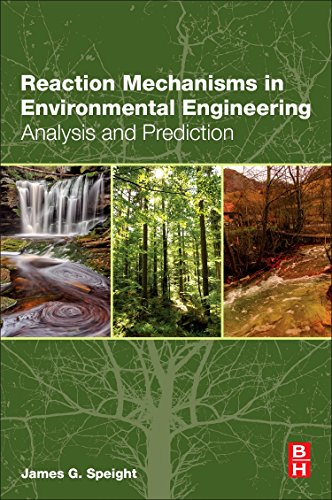 Download Reaction Mechanisms in Environmental Engineering: Analysis and Prediction 0128044225