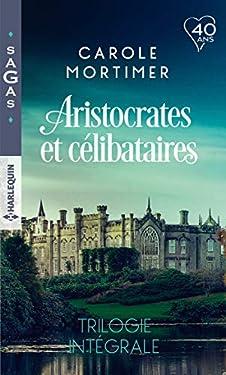 Aristocrates et célibataires - Trilogie intégrale : Le play-boy de Mulberry Hall - Une si mystérieuse attirance - Troublant affrontement (Sagas)