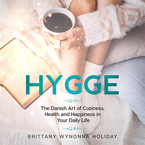 Hygge: The Danish Art of Coziness, Health and Happiness in Your Daily Life cover art