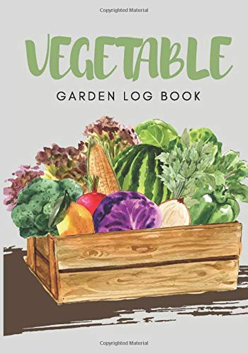 vegetable garden log book: A Place To Organize, Plan, Record, and Dream About Your Vegetable Garden.A Complete Gardening Organizer Notebook for Avid Gardeners of All Ages From Beginner To Experienced