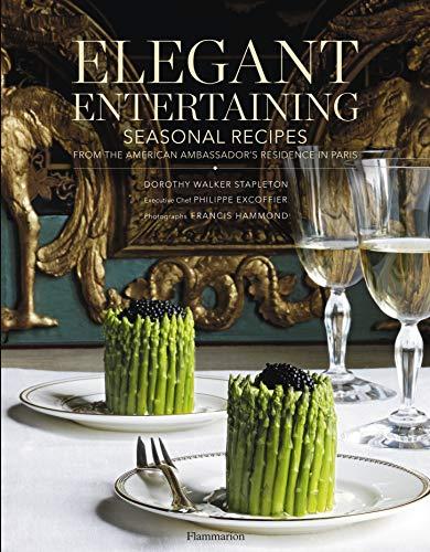 Elegant Entertaining: Seasonal Recipes from the American Ambassador's Residence in Paris