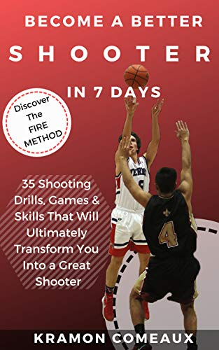 Become a Better Shooter in 7 Days: 35 Shooting Drills, Games & Skills That Will Ultimately Transform You Into a Great Shooter (Hot Hand Shooting Book 2) (English Edition)