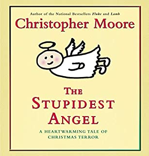 The Stupidest Angel     A Heartwarming Tale of Christmas Terror              By:                                                                                                                                 Christopher Moore                               Narrated by:                                                                                                                                 Tony Roberts                      Length: 6 hrs and 15 mins     1,961 ratings     Overall 4.1