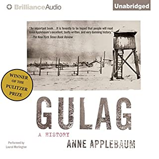 Gulag     A History              By:                                                                                                                                 Anne Applebaum                               Narrated by:                                                                                                                                 Laural Merlington                      Length: 27 hrs and 41 mins     15 ratings     Overall 4.6
