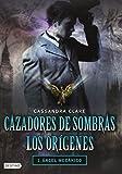 Cazadores de Sombras Los Origenes, 1. Angel Mecanico: Clockword Angel (the Infernal Devices Series # 1) (Cazadores De Sombras Los Origenes / the Infernal Devices)