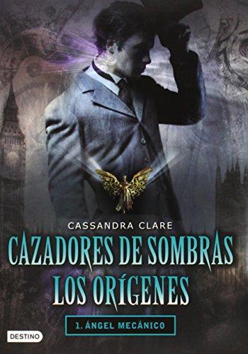 Cazadores de Sombras Los Origenes, 1. Angel Mecanico: Clockword Angel (the Infernal Devices Series # 1): 01