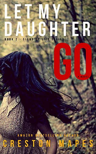 Let My Daughter Go: A Mind-Blowing Christian Fiction Thriller (Signs of Life Series Book 2) by [Creston Mapes]
