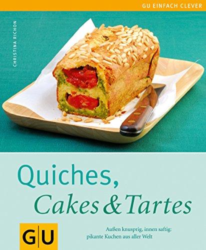 Quiches, Cakes & Tartes. Außen knusprig, innen saftig - pikante Kuchen aus aller Welt (Einfach clever)