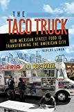 The Taco Truck: How Mexican Street Food Is Transforming the American City (English Edition)