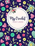 My Crochet Project Journal: Crochet Journal Log Book to Keep Track of Crochet Patterns, Crochet Stitches, Designs, Yarns, and Hooks | Crochet Projects ... for Crochet Lovers and Crocheters (Volume 1)