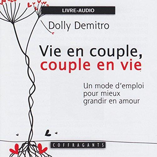 Vie en couple, couple en vie- Un mode d'emploi pour mieux grandir en amour