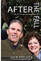 After The Fall: A Life of Strength Through Weakness