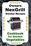 Owners Nexgrill Smoker Recipes: Cookbook For Smoked Vegetables