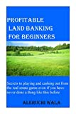 Profitable Land banking for Beginners : Secrets to playing and cashing out from the real estate game even if you have never done a thing like this before . (English Edition)