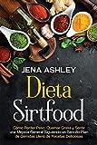 Dieta Sirtfood: Cómo perder peso, quemar grasa y sentir una mejoría general siguiendo un sencillo plan de comidas lleno de recetas deliciosas