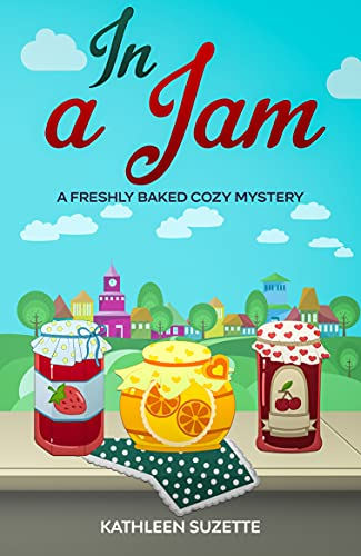 In a Jam: A Freshly Baked Cozy Mystery by [Kathleen Suzette]