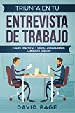 TRIUNFA EN TU ENTREVISTA DE TRABAJO: Claves prácticas y sencillas para ser el candidato elegido.
