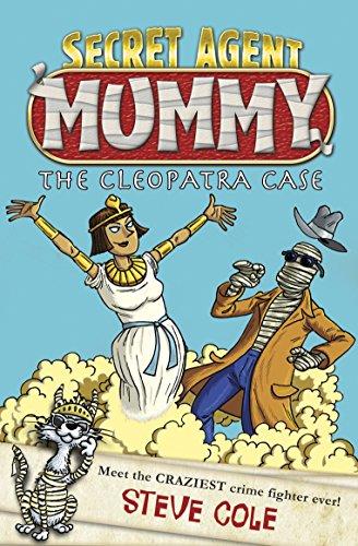 The Cleopatra Case (Secret Agent Mummy) by Steve Cole (1-Jan-2015) Paperback