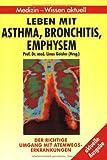 Leben mit Asthma, Bronchitis, Emphysem. Der richtige Umgang mit Atemwegserkrankungen - unbekannt