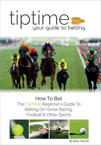 How How to Bet: The Tip Time Beginner's Guide to Betting on Horse Racing, Football and Other Sports
