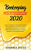 BEEKEEPING FOR BEGINNERS 2020: Guide to Building a Top Bar Hive, Keeping Bees, Harvesting Your Honey in Your Backyard and Running a Successful Honey Business ... Equipment, Backyard (English Edition)