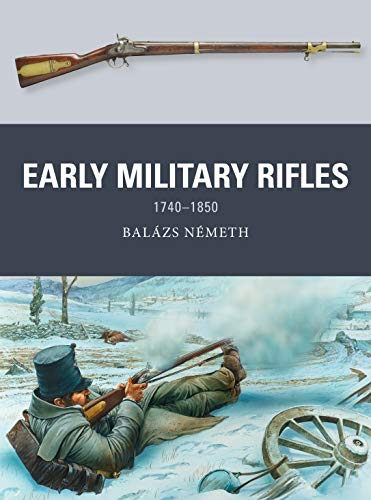 Compare Textbook Prices for Early Military Rifles: 1740–1850 Weapon  ISBN 9781472842312 by Németh, Balázs,Shumate, Johnny,Gilliland, Alan