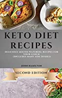 Keto Diet Recipes - Second Edition: Delicious Mouth-Watering Recipes for Your Lunch (Includes Many Side Dishes)